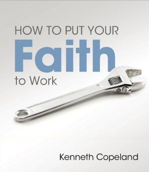 How to Put Your Faith to Work-0