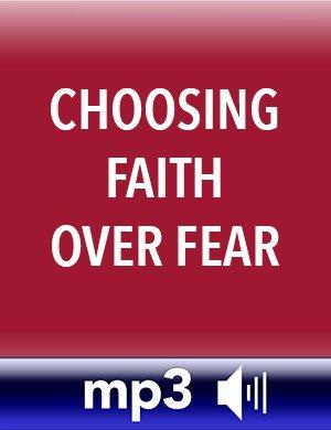 Choosing Faith Over Fear MP3