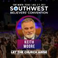 Keith Moore - Southwest Believers Convention 2021